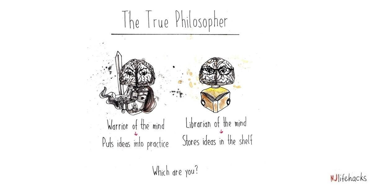 The true philosopher is a warrior of the mind rather than a librarian of the mind.