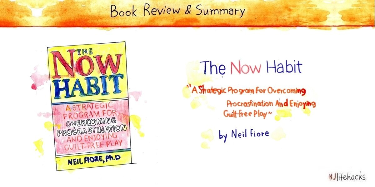 The Now Habit By Neil Fiore Book Summary Njlifehacks